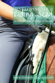 Developing your Seat Aids and Riding Seat to use while riding you horse.  Audio horse riding lessons to download and listen to while you ride your horse.  Visit www.StridesforSuccess.com for more information #horseriding #horses #Equestrian