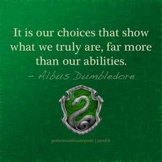 """""""It is our choices that show what we truly are, far more than abilities."""" - Albus Dumbledore."""
