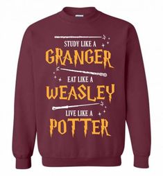 Harry Potter - Study Like A Granger Eat Like A Weasley Live Like A Potter Unisex Sweatshirt is designed and printed in U. Harry Potter Shirts, Harry Potter Style, Harry Potter Room, Harry Potter Outfits, Harry Potter Quotes, Harry Potter Characters, Harry Potter Hogwarts, Harry Potter Sweatshirt, Hogwarts Sweatshirt