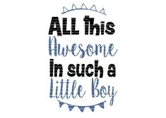 Son SVG, Baby SVG, Little Boy, Vector, Cutting File, PNG, Cricut, Silhouette, Vector Files, Clip Art, All This Awesome, Little Boy svg YOU WILL