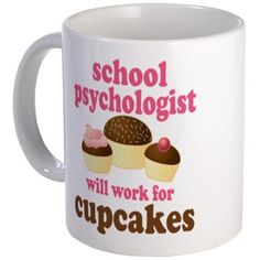 Funny School Psychologist will work for cupcakes Mug