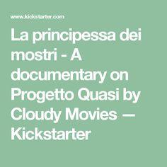 La principessa dei mostri - A documentary on Progetto Quasi by Cloudy Movies —  Kickstarter
