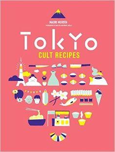 Tokyo Cult Recipes: Amazon.co.uk: Maori Murota: 9781743365953: Books
