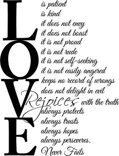 Love is patient, love is kind. It does not envy, it does not boast, it is not…