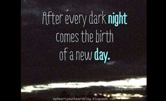 after every dark night comes the birth of a new day. #myheartyourheartblog