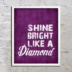 Shine Bright Like a Diamond Motivational Inspirational Song Lyric Art Print Poster 8x10 Saying Quote Picture Typography Buy 2 Get 1 Free. $9.00, via Etsy.