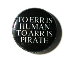 """TO ERR IS HUMAN, TO ARR IS PIRATE."" FROM: http://img0.etsystatic.com/il_570xN.247191468.jpg"