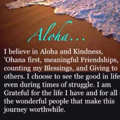 From having lived in Hawaii for so many years. The aloha spirit lives on!