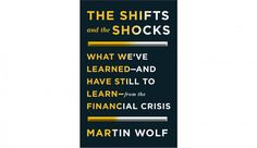 New Nonfiction: The Shifts and the Shocks: What We've Learned—and Have Still to Learn—from the Financial Crisis by Martin Wolf | Penguin Press