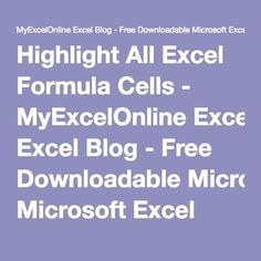 Highlight All Excel Formula Cells - MyExcelOnline Excel Blog - Free Downloadable Microsoft Excel Workbooks