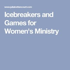 Icebreakers and Games for Women's Ministry