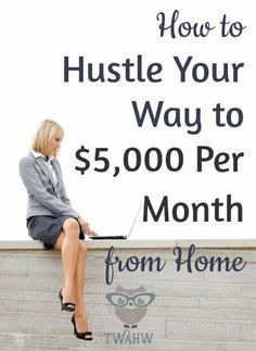 How to Hustle Your Way to $5,000 Per Month from Home | The Work at Home Wife http://theworkathomewife.com/how-to-hustle/