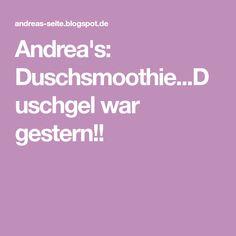 Andrea's: Duschsmoothie...Duschgel war gestern!!