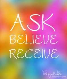 Ask, Believe, Receive. ♥