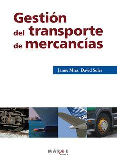 Gestión del transporte de mercancías: manual práctico para la gestión  integral del transporte de mercancías / Jaime Mira y David Soler.. -- 2ª ed.. -- Barcelona : Marge Books, 2014.