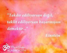 Takdir ediliyorsan değil taklit ediliyorsan başarmışsın demektir... Einstein