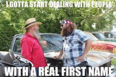 """I feel like I'm with Si and his evil twin in the junk yard twilight zone"" -Willie Robertson"
