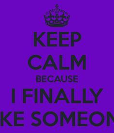 i like someone finaly images | KEEP CALM BECAUSE I FINALLY LIKE SOMEONE - KEEP CALM AND CARRY ON ...