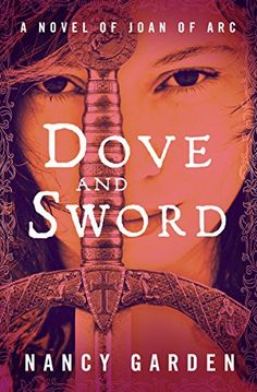 Dove and Sword: A Novel of Joan of Arc by [Garden, Nancy]