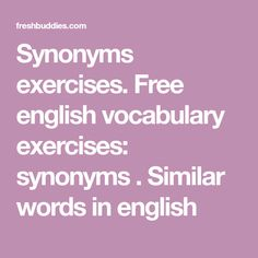 Synonyms exercises. Free english vocabulary exercises: synonyms . Similar words in english Question Paper, Question And Answer, This Or That Questions, English Vocabulary Exercises, Advanced English Grammar, Exam Papers, Number Puzzles, Interview Questions And Answers, Online Tests