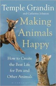 Making Animals Happy: How to Create the Best Life for Pets and Other Animals: JOHNSON CATHERINE: 9781408800829: Amazon.com: Books