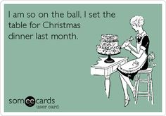 I am so on the ball, I set the table for Christmas dinner last month.