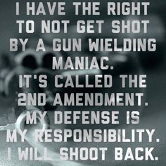 It's just a matter of time The Second Amendment is a right, not a privilege.
