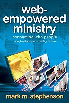 Web-Empowered Ministry: Connecting With People through Websites, Social Media, and More by [Stephenson, Mark]