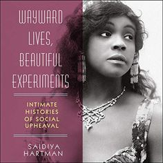 Wayward Lives, Beautiful Experiments: Intimate Histories of Social Upheaval (Audiobook) Relationships Gone Bad, Women's Liberation Movement, Social Transformation, Feminist Theory, Summer Reading Lists, Black Families, Free Books Online, Young Black, Any Book