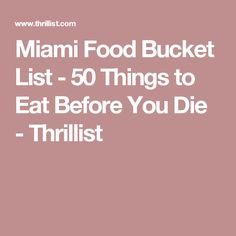 Miami Food Bucket List - 50 Things to Eat Before You Die - Thrillist