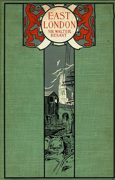 East London by Walter Besant, New York: The Century Co., 1901