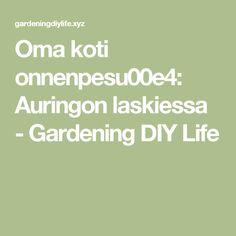 Oma koti onnenpesu00e4: Auringon laskiessa - Gardening DIY Life