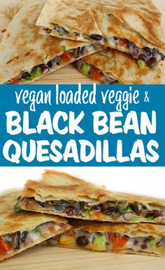 Loaded Veggie & Black Bean Quesadilla