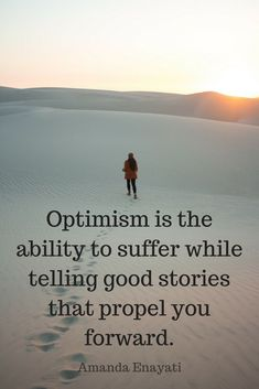 """Optimism is the ability to suffer while telling good stories that propel you forward."" Powerful, inspirational quote about optimism by Amanda Enayati from the School of Greatness Podcast with Lewis Howes."