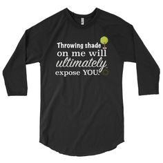 Throwing Shade On Me Will Ultimately Expose You. Men's 3/4 Sleeve Raglan Shirt