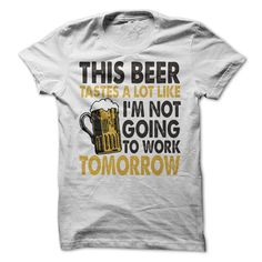 This Beer Taste A Lot Like Im Not Going To Work Tomorrow Tshirt Funny Beer Shirt Mens Tee Womens Tshirts Vacation by LuckyMonkeyTees on Etsy