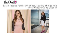 Sarah Jessica Parker On Shoes, Sparkly Things And The Sweatshirt She Lives In