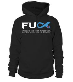 FUCK DIABETES - Join us to increase Diabetes Awareness by wearing this hoodie. The perfect vest for men & women who manage a condition with diabetes. Diabetes is a serious disease, help raise awareness for those you love who are affected. Keep your blood sugar in check with insulin, chocolate or other treats for your beta cells. diabetes, diabetic, diabadass, diabetes awareness, type1diabetes, t1d, type1strong, type1, type one, diabetes shirt, diabetes tee, diabetes tshirt,