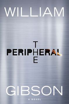 THE PERIPHERAL by William Gibson -- Where Flynne and her brother, Burton, live, jobs outside the drug business are rare. Fortunately, Burton has his veteran's benefits, for neural damage he suffered from implants during his time in the USMC's elite Haptic Recon force. Then one night Burton has to go out, but there's a job he's supposed to do—a job Flynne didn't know he had. Beta-testing part of a new game, he tells her...