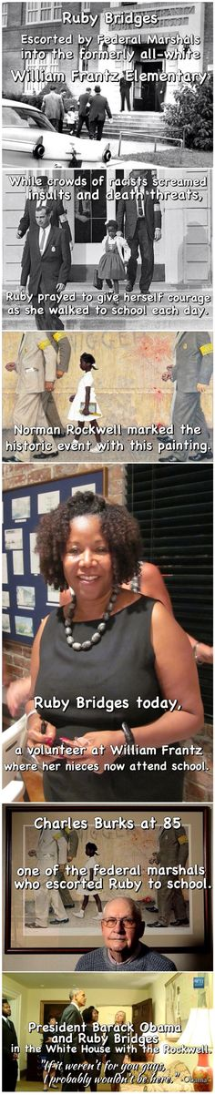 Ruby Bridges - an American hero. She is still around - and so are all the Conservatives who screamed and threw things at her and the other heroic CHILDREN then.