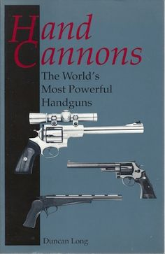 """The World's Most Powerful Handguns. """"Hand cannons"""" are the biggest, loudest, most powerful handguns in the shooting world, firing cartridges from the famous.44 Magnum up to the mammoth.50 BMG. Duncan Long evaluates these massive pistols and reveals how to tame their recoil and muzzle blast and improve their accuracy."""