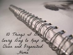 "10 Things I Do Every Day to Keep a Clean & Organized Home .  Before I got married I had always heard to ""always take care of the BBD's, and you'll have a happy husband""....Keep the Bed made, the Bathroom clean, and the Dishes done. ...That's always been my bare bones list :o)"