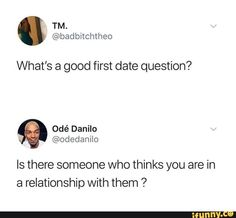 What's a good first date question? Is there someone who thinks you are in a relationship with them - iFunny :) First Date Funny, Fun First Dates, First Date Questions, Dating Questions, Best Memes Ever, You Ask, Life Humor, Dating Quotes, Popular Memes