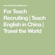 For Teach Recruiting | Teach English in China | Travel the World