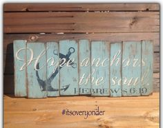 Wooden Sign  Hope Anchors The Soul©  Quotes  by itsoveryonder.com (This signs design is not to be copied or duplicated)