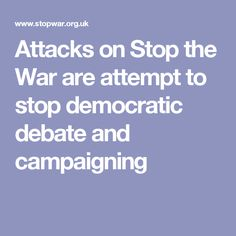 Attacks on Stop the War are attempt to stop democratic debate and campaigning