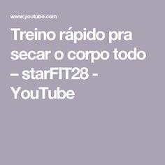 Treino rápido pra secar o corpo todo – starFIT28 - YouTube