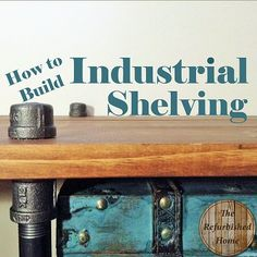 DIY Industrial Shelving- How to Build a Freestanding Industrial Shelf from The Refurbished Home