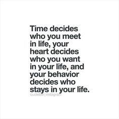Time decides who you meet in life, your heart decides who you want in your life, and your behavior decides who staysin your life. 💭 #quoteble