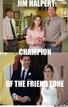 Seriously. Jam, jim halpert, the office, friend zone